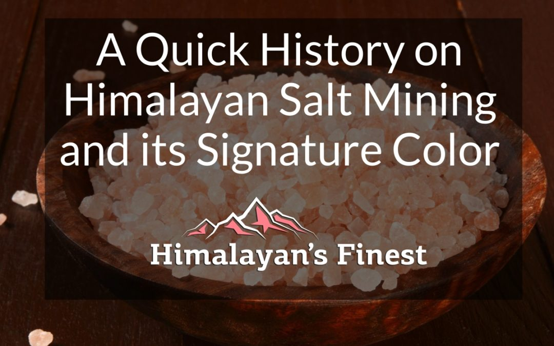 A Quick History on Himalayan Salt Mining and its Signature Color