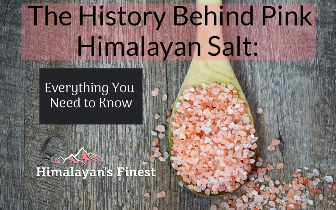 The History Behind Pink Himalayan Salt: Everything You Need to Know