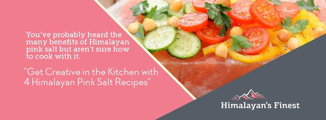 Get Creative in the Kitchen with 4 Himalayan Pink Salt Recipes