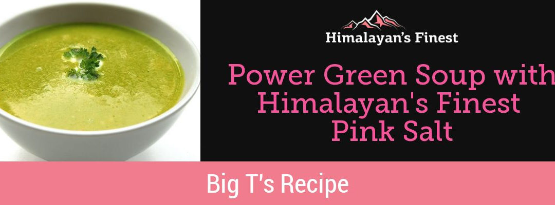 Power Green Soup with Himalayan's Finest Pink Salt